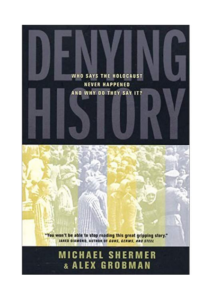 Denying History. Who Says the Holocaust Never Happened and Why Do They Say It?